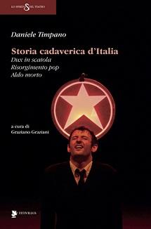 """La """"Storia cadaverica d'Italia"""" raccontata a teatro da Daniele Timpano in una pubblicazione curata da Graziano Graziano. Titivillus editore"""