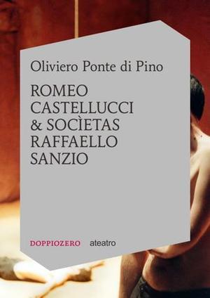 """Romeo Castellucci&Socìetas Raffaello Sanzio. Un """"viaggio d'inchiostro"""" di Oliviero Ponte di Pino"""