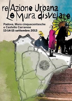 """""""relAzione Urbana 2013/Le mura disvelate"""", il festival che svela le mura del '500 e il castello Carrarese di Padova"""
