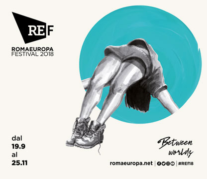 REF18: Between Worlds. Romaeuropa Festival guarda al mondo e alle sue storie