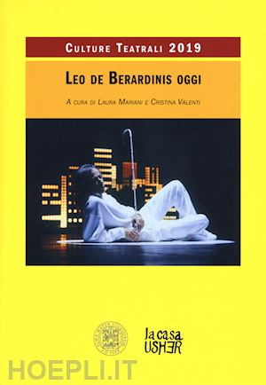 Culture Teatrali 2019 LEO DE BERARDINIS OGGI. A cura di Laura Mariani e Cristina Valenti. Alma Mater Studiorum A.D. 1088  edizioni La casa USHER